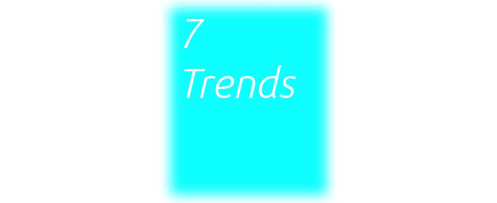 7 Trends, die jeder Online-Marketer kennen sollte