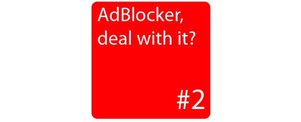 """""""Es gibt kein Recht auf gratis. AdBlock User zukünftig aussperren."""" – Was die Experten sagen – Teil 2"""