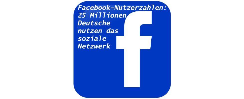 Facebook veröffentlicht Nutzerzahlen: 25 Millionen Deutsche sind auf dem Netzwerk aktiv