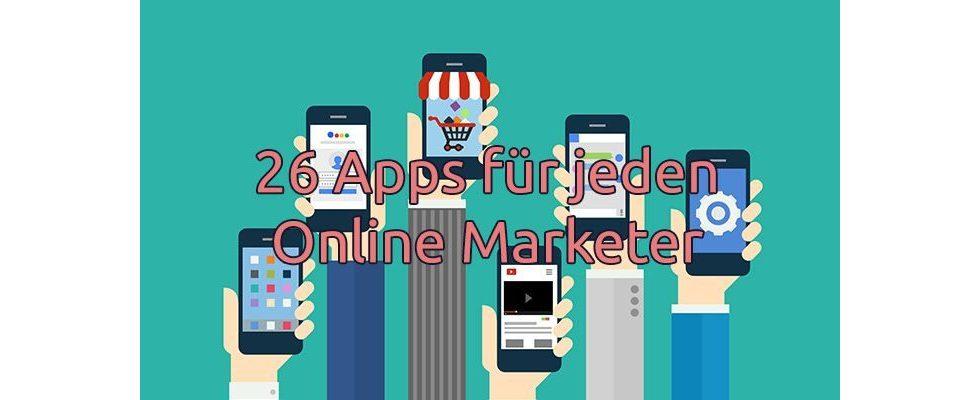 26 erprobte Apps auf die kein Online Marketer verzichten sollte
