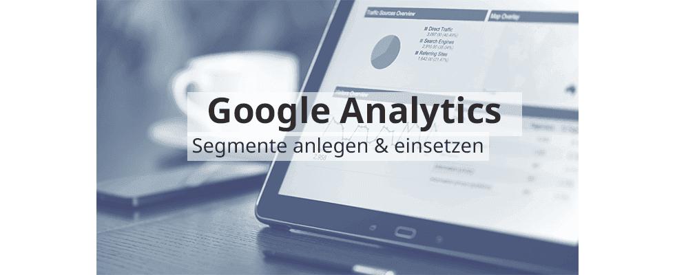 Google Analytics Hands-On: Segmente anlegen und effektiv einsetzen