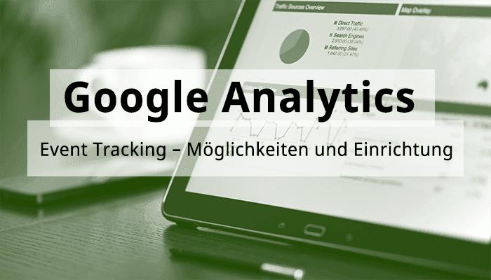 Google Analytics Hands-On: Event Tracking – Möglichkeiten und Einrichtung