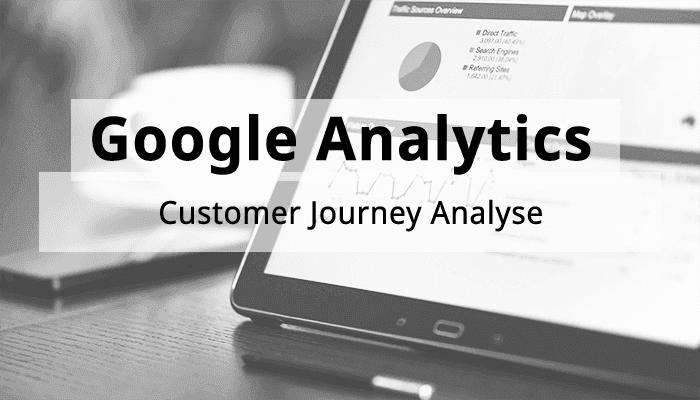 Google Analytics: Customer Journey Analyse
