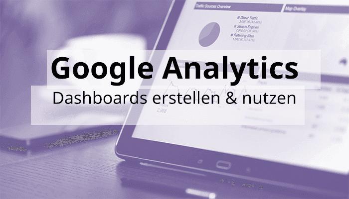 Google Analytics Hands-On: Dashboards im täglichen Monitoring nutzen