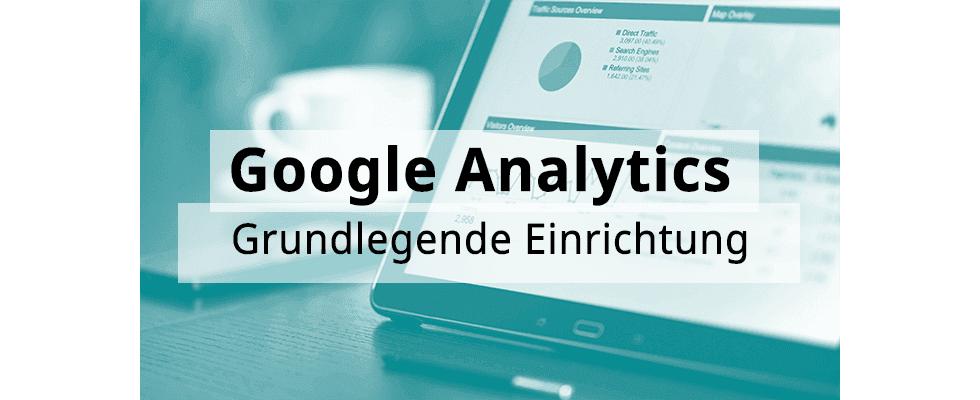 Google Analytics Hands-On: Grundlegende Einrichtung
