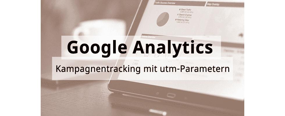 Google Analytics Hands-On: Kampagnentracking mit utm-Parametern