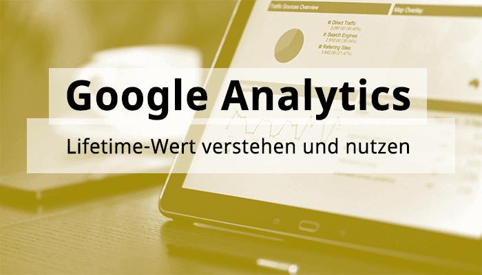 Google Analytics Hands-On: Lifetime-Wert verstehen und nutzen