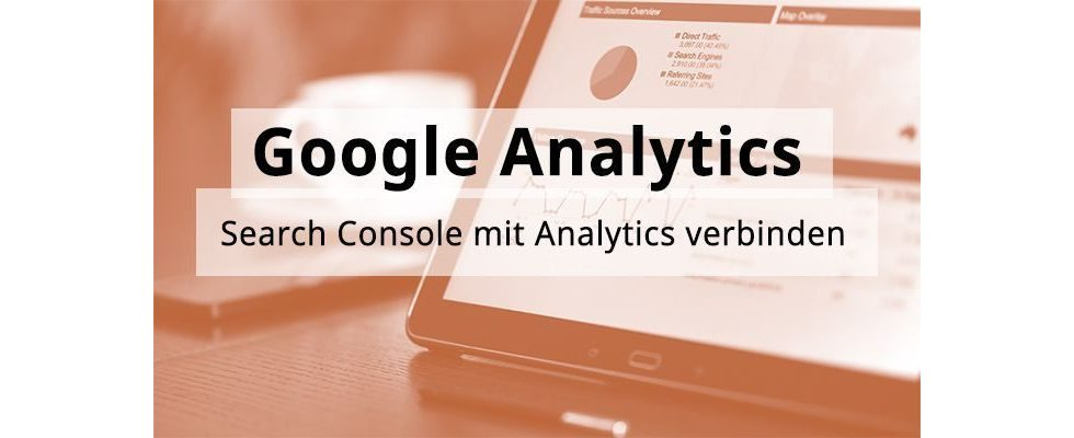 Google Analytics Hands-On: Search Console mit Analytics verbinden