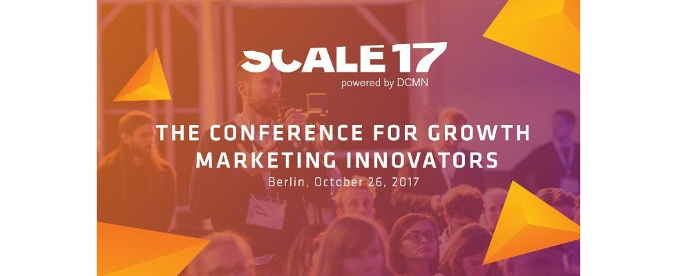 Blicke in die Zukunft des Growth Marketings – die SCALE17 in Berlin