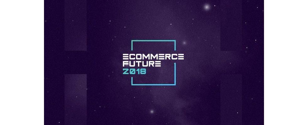 Die eCommerce Future 2018 macht die Zukunft des Onlinehandels greifbar