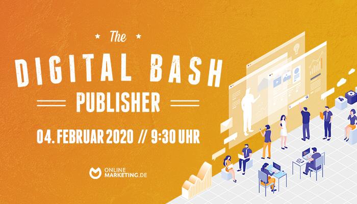 Blogs und Newsportale aufgepasst: The Digital Bash – Publisher Special