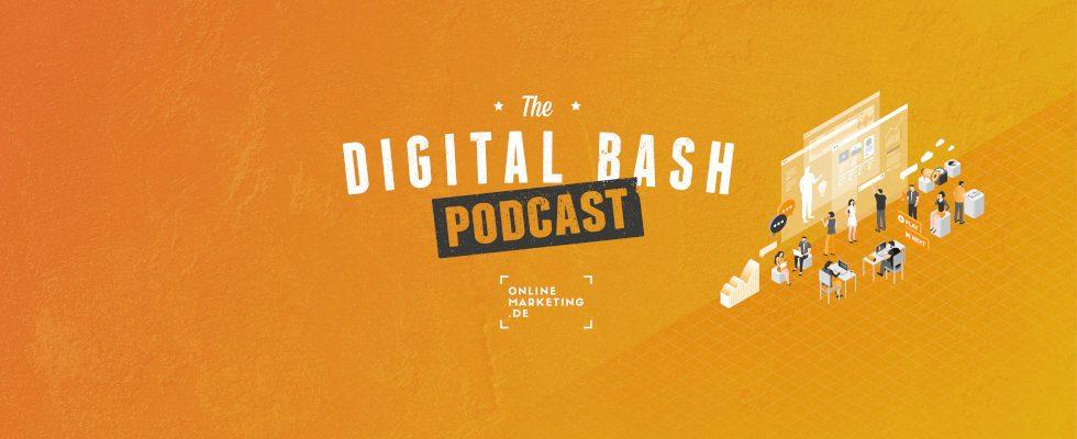 The Digital Bash Podcast: Ab jetzt kannst du hören, wie Marketing gemacht wird