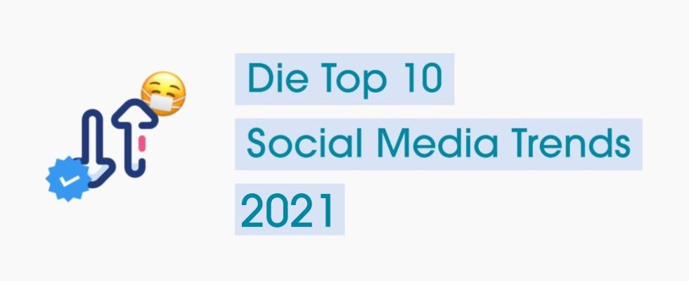 Expertenprognose: Das sind die Top 10 Social Media Trends 2021