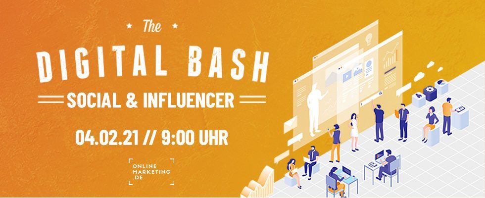 Dein Social Media Update 2021: The Digital Bash – Social & Influencer