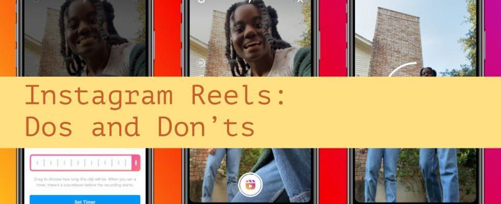 Instagram Reels: Dos and Don'ts für die Erstellung
