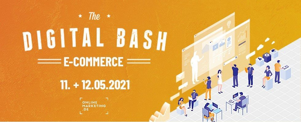 The Digital Bash – E-Commerce: 2 Tage voller Tipps, Trends, Fakten und Best Practices