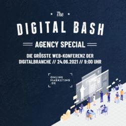 The Digital Bash – Agency Special: Was deine Agentur 2021 optimieren kann