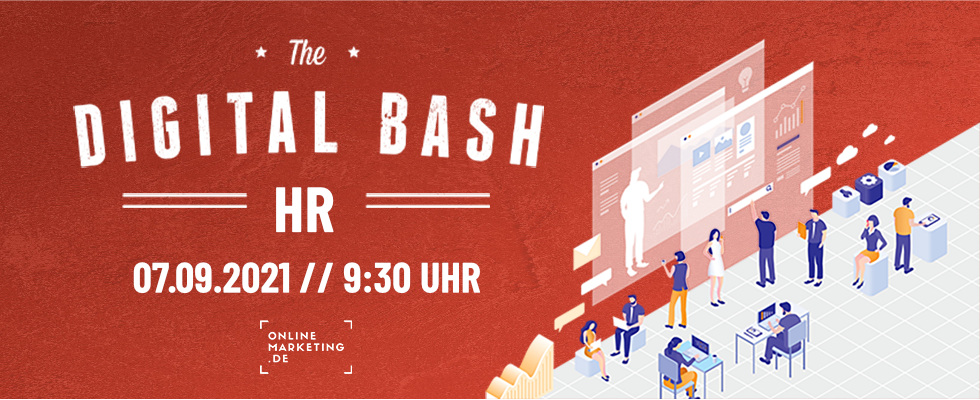 Digital Bash – HR: So geht digitales Recruiting in 2021