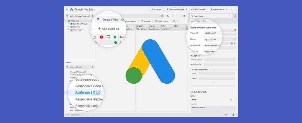 Neuer Google Ads Editor 1.7: Schnellere Downloads, YouTube Audio Ad Support und mehr