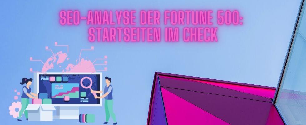 SEO-Analyse der Fortune 500-Startseiten: Nur ein Drittel ohne großen Optimierungsbedarf